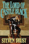 The Lord of Castle Black  (Khaavren Romances, #3: The Viscount of Adrilankha, #2) - Steven Brust