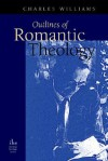 Outlines of Romantic Theology with Which is Reprinted, Religion & Love in Dante: The Theology of Romantic Love - Charles Williams, Alice Mary Hadfield
