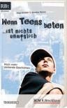 Wenn Teens beten ... ist nichts unmöglich: Noch mehr packende Geschichten - Anja Schäfer, Annette Penno