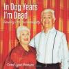 In Dog Years I'm Dead: Growing Old (Dis)Gracefully - Carol Lynn Pearson