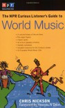 The NPR Curious Listener's Guide to World Music - Chris Nickson