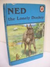 Ned, the lonely donkey: a story - Noel Barr