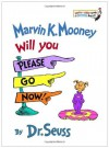Marvin K. Mooney Will You Please Go Now! By Dr. Seuss -