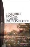 L'amore di uno sciocco - Jun'ichirō Tanizaki, Carlo De Dominicis