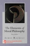 The Elements Of Moral Philosophy - James Rachels