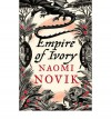 Empire of Ivory  - Naomi Novik