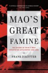 Mao's Great Famine: The History of China's Most Devastating Catastrophe, 1958-1962 - Frank Dikötter