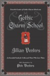 Gothic Charm School: An Essential Guide for Goths and Those Who Love Them - Jillian Venters, Pete Venters