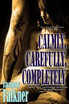 Calmly, Carefully, Completely  - Tammy Falkner