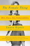 The Female Thing: Dirt, envy, sex, vulnerability (Vintage) - Laura Kipnis