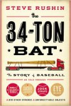 The 34-Ton Bat: The Story of Baseball as Told Through Bobbleheads, Cracker Jacks, Jockstraps, Eye Black, and 375 Other Strange and Unforgettable Objects - Steve Rushin