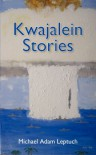 Kwajalein Stories - Michael Adam Leptuch