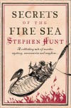 Secrets of the Fire Sea - Stephen Hunt