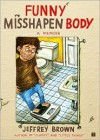 Funny Misshapen Body - Jeffrey Brown