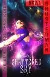 Shattered Sky (Star Shards Chronicles #3) - Neal Shusterman
