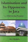 Islamisation and Its Opponents in Java: A Political, Social, Cultural and Religious History, C. 1930 to the Present - M. C. Ricklefs