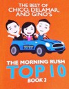 The Best of Chico, Delamar, and Gino's The Morning Rush Top 10, Book 2 - Chico Garcia, Delamar Arias, Gino Quillamor