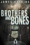 Brothers and Bones - James  Hankins