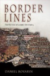 Border Lines: The Partition of Judaeo-Christianity - Daniel Boyarin