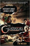 The Gladiators: History's Most Deadly Sport - Fik Meijer, Liz  Waters