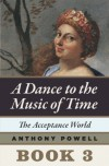 The Acceptance World: Book 3 of A Dance to the Music of Time - Anthony Powell
