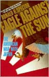 Eagle Against the Sun: The American War with Japan - Ronald Spector
