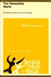 The Reversible World: Symbolic Inversion in Art and Society: (Papers) - Barbara A. Babcock