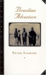 Brazilian Adventure - Peter  Fleming
