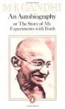An Autobiography, or, The Story of My Experiments with Truth - Mahatma Gandhi