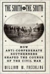 The South Vs. The South: How Anti-Confederate Southerners Shaped the Course of the Civil War - William W. Freehling