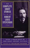 The Complete Short Stories Of Robert Louis Stevenson: With A Selection Of The Best Short Novels - Charles Neider, Charles Neider