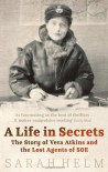A LIFE IN SECRETS: VERA ATKINS AND THE LOST AGENTS OF SOE - SARAH HELM