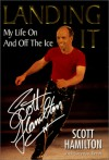 Landing It: My Life On And Off The Ice: My Life on and Off the Ice - Scott Hamilton, Lorenzo Benet