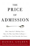 The Price of Admission: How America's Ruling Class Buys Its Way into Elite Colleges--and Who Gets Left Outside the Gates - Daniel Golden