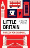 Little Britain: Notizen von der Insel - Christian Zaschke