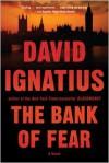 The Bank of Fear: A Novel - David Ignatius