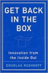 Get Back in the Box: Innovation from the inside Out - Douglas Rushkoff