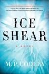 Ice Shear: A Novel - M. P. Cooley
