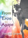 From Eros to Agape - Douglas   Cooper
