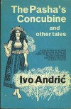 The Pasha's concubine, and other tales - Ivo Andrić
