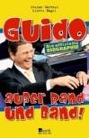 Guido Ausser Rand Und Band!Die Offizielle Biographie - Stefan Gärtner