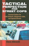 Tactical Perfection For Street Cops: Survival Tactics for Field Contacts, Dangerous Calls, and Special Arrests - Steve Albrecht