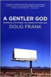 A Gentler God: Breaking free of the Almighty in the company of the human Jesus - Doug Frank