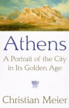 Athens: A Portrait of the City in its Golden Age - Christian Meier, Rita Kramer, Robert Kramer