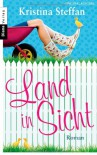 Land in Sicht: Roman - Kristina Steffan