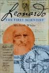 Leonardo: The First Scientist - Michael White