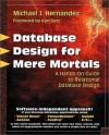 Database Design for Mere Mortals: A Hands-On Guide to Relational Database Design - Michael J. Hernandez