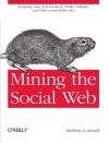 Mining the Social Web: Analyzing Data from Facebook. Twitter. LinkedIn. and Other Social Media Sites by Matthew A. Russell ( 2011 ) Paperback - Matthew A. Russell
