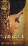 The Full Moon Bride - Shobhan Bantwal