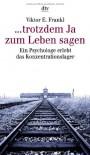 ...trotzdem Ja zum Leben sagen. Ein Psychologe erlebt das Konzentrationslager - Viktor E. Frankl